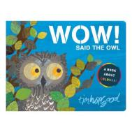Wow, said the owl
